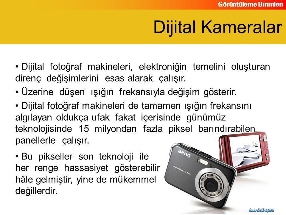 Dijital Kameralar Dijital fotoğraf makineleri, elektroniğin temelini oluşturan direnç değişimlerini esas alarak çalışır.