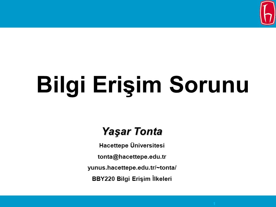 Bilgi Erişim Sorunu Yaşar Tonta Hacettepe Üniversitesi