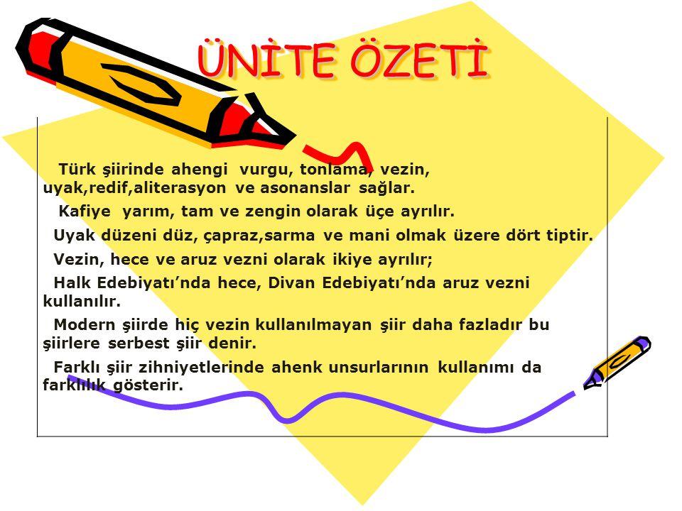ÜNİTE ÖZETİ Türk şiirinde ahengi vurgu, tonlama, vezin, uyak,redif,aliterasyon ve asonanslar sağlar.