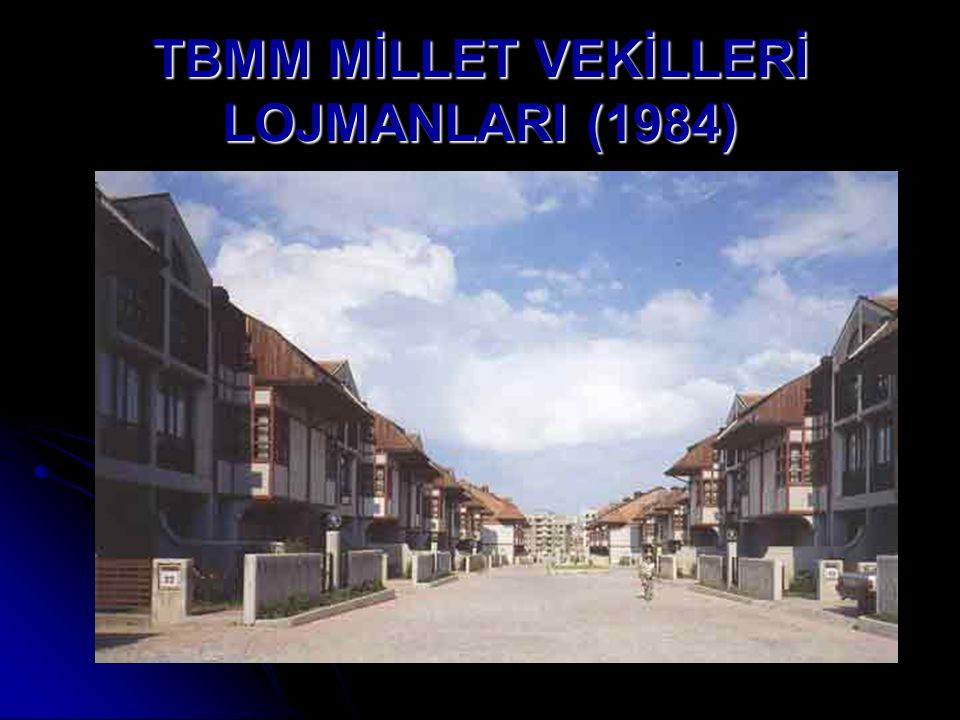 TBMM MİLLET VEKİLLERİ LOJMANLARI (1984)