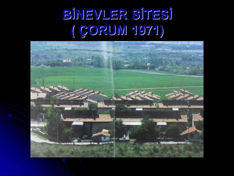 BİNEVLER SİTESİ ( ÇORUM 1971)