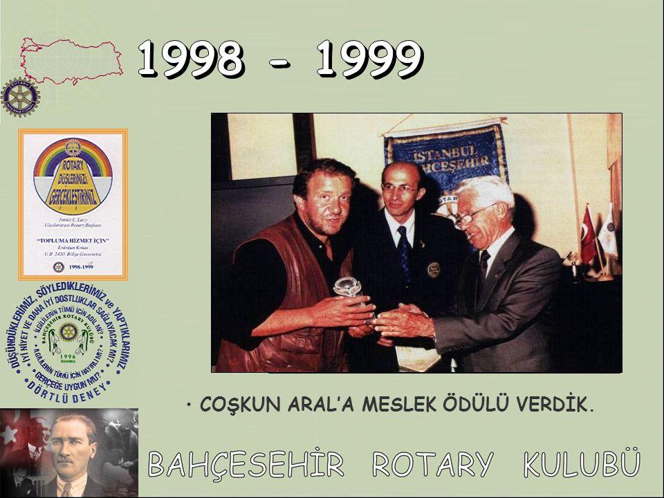 1998 - 1999 COŞKUN ARAL'A MESLEK ÖDÜLÜ VERDİK.