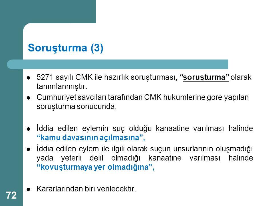 Soruşturma (3) 5271 sayılı CMK ile hazırlık soruşturması, soruşturma olarak tanımlanmıştır.