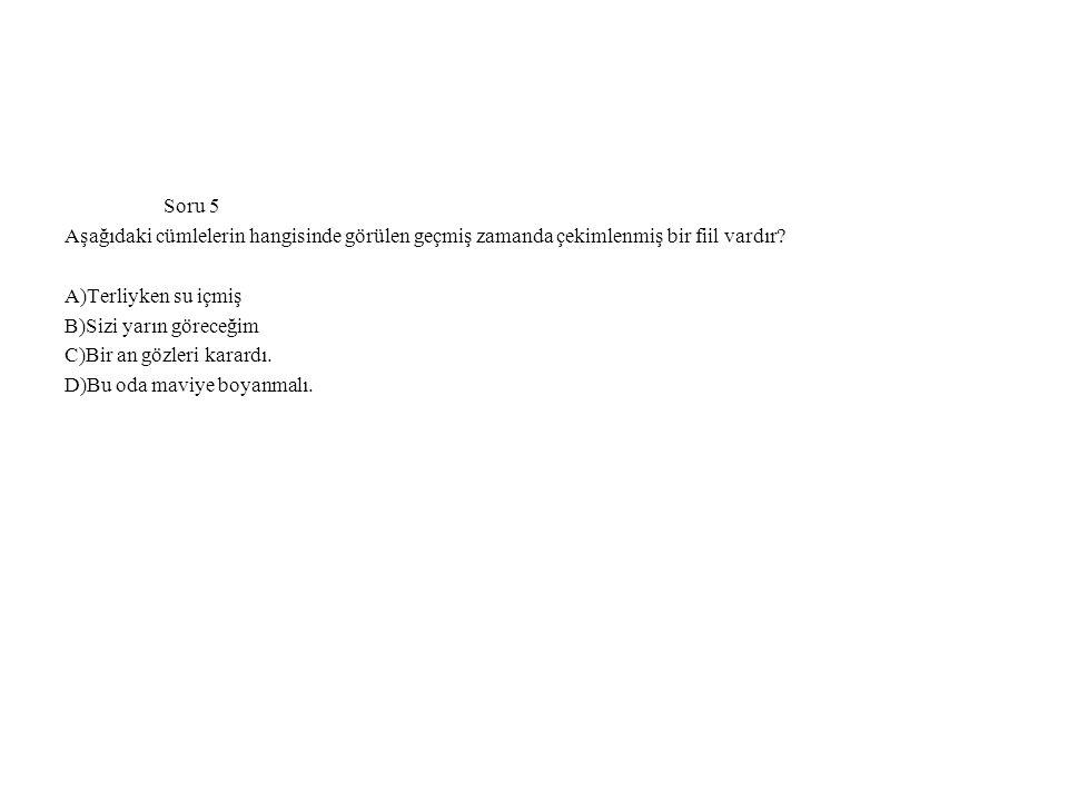 Soru 5 Aşağıdaki cümlelerin hangisinde görülen geçmiş zamanda çekimlenmiş bir fiil vardır A)Terliyken su içmiş.