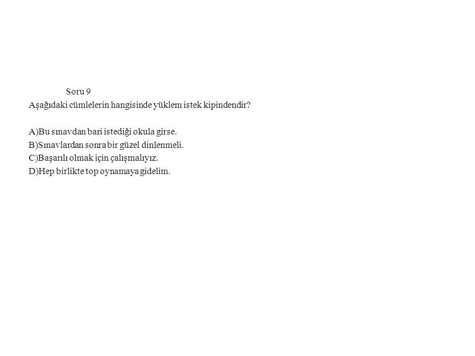 Soru 9 Aşağıdaki cümlelerin hangisinde yüklem istek kipindendir A)Bu sınavdan bari istediği okula girse.