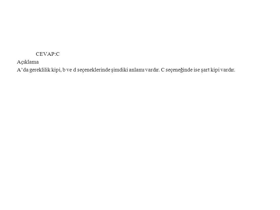 CEVAP:C Açıklama. A'da gereklilik kipi, b ve d seçeneklerinde şimdiki anlamı vardır.