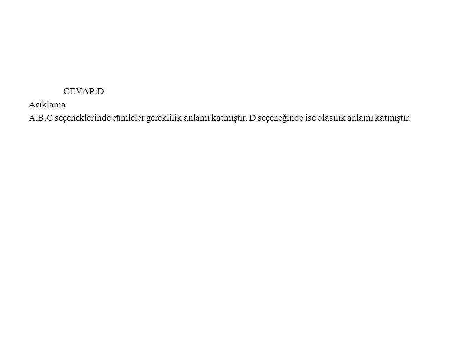 CEVAP:D Açıklama. A,B,C seçeneklerinde cümleler gereklilik anlamı katmıştır.