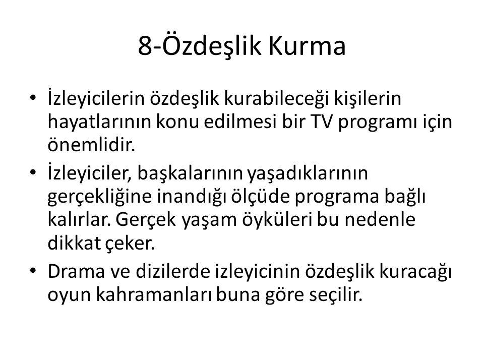 8-Özdeşlik Kurma İzleyicilerin özdeşlik kurabileceği kişilerin hayatlarının konu edilmesi bir TV programı için önemlidir.