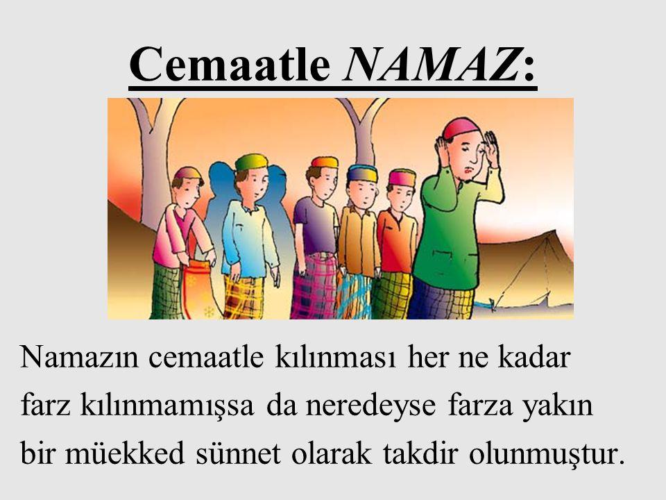 Cemaatle NAMAZ: Namazın cemaatle kılınması her ne kadar