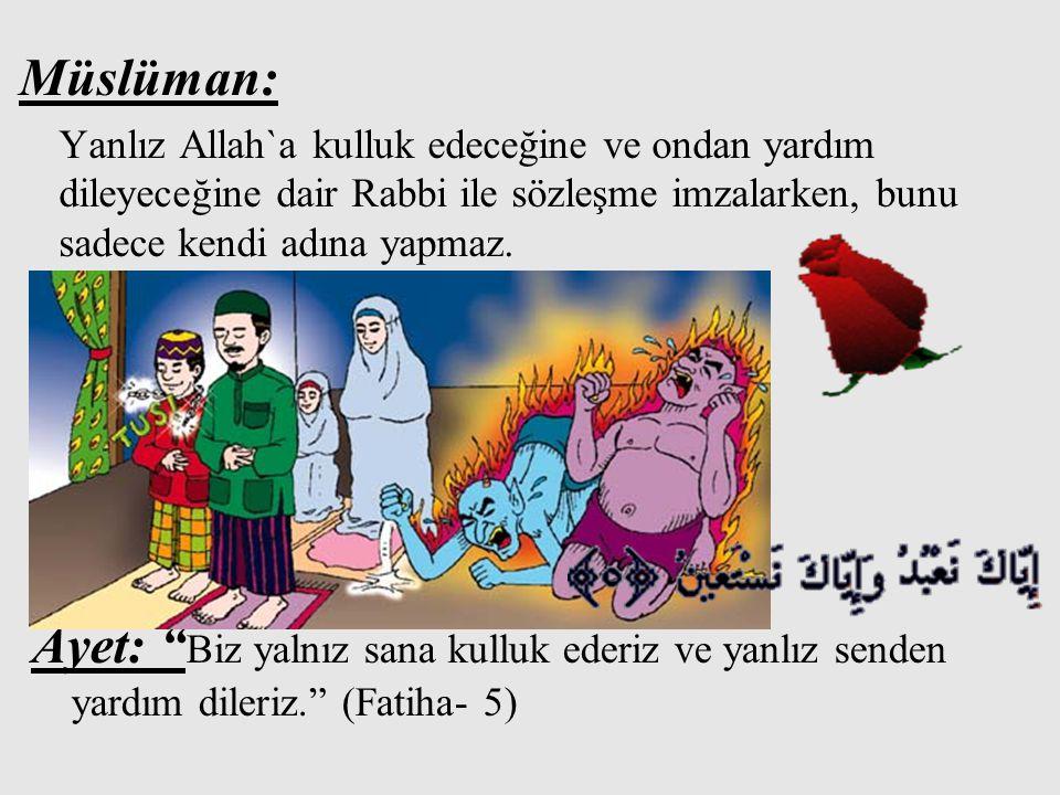 Müslüman: Yanlız Allah`a kulluk edeceğine ve ondan yardım dileyeceğine dair Rabbi ile sözleşme imzalarken, bunu sadece kendi adına yapmaz.