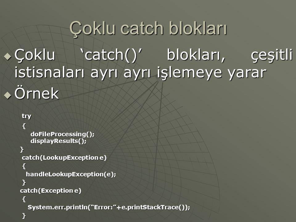 Çoklu catch blokları Çoklu 'catch()' blokları, çeşitli istisnaları ayrı ayrı işlemeye yarar. Örnek.