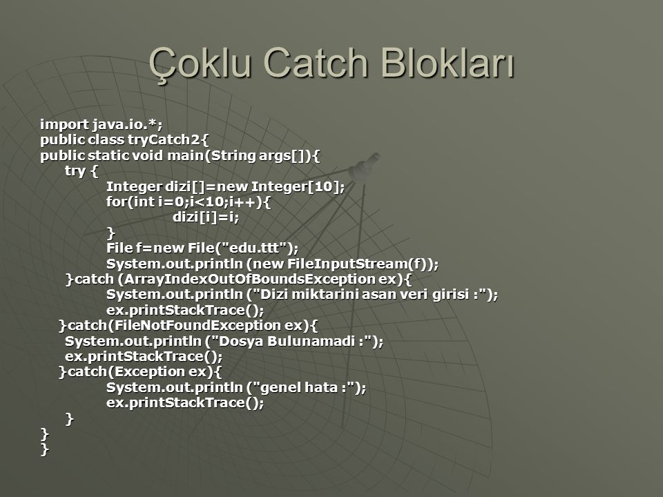 Çoklu Catch Blokları import java.io.*; public class tryCatch2{