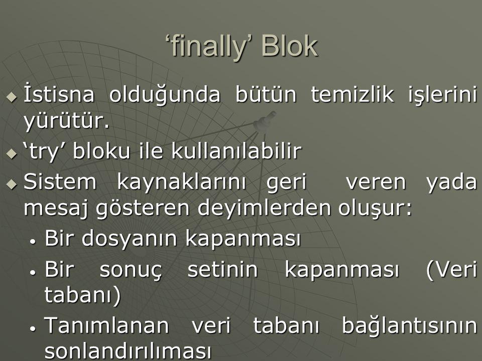 'finally' Blok İstisna olduğunda bütün temizlik işlerini yürütür.