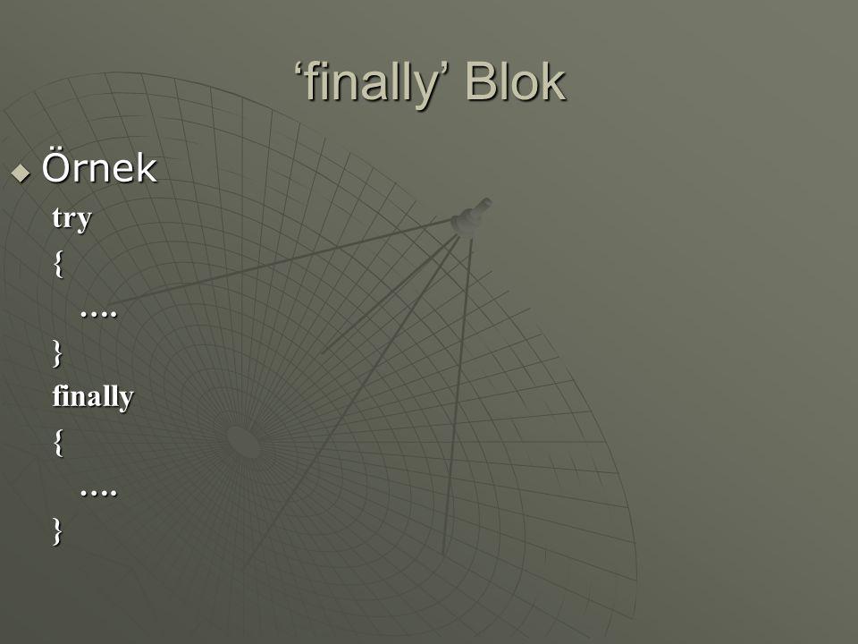 'finally' Blok Örnek try { …. } finally