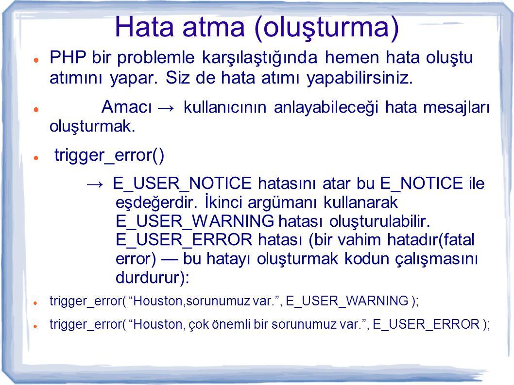 Hata atma (oluşturma) PHP bir problemle karşılaştığında hemen hata oluştu atımını yapar. Siz de hata atımı yapabilirsiniz.