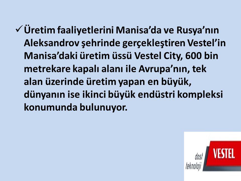 Üretim faaliyetlerini Manisa'da ve Rusya'nın Aleksandrov şehrinde gerçekleştiren Vestel'in Manisa'daki üretim üssü Vestel City, 600 bin metrekare kapalı alanı ile Avrupa'nın, tek alan üzerinde üretim yapan en büyük, dünyanın ise ikinci büyük endüstri kompleksi konumunda bulunuyor.