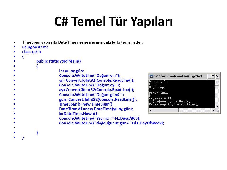 C# Temel Tür Yapıları TimeSpan yapısı iki DateTime nesnesi arasındaki farkı temsil eder. using System;