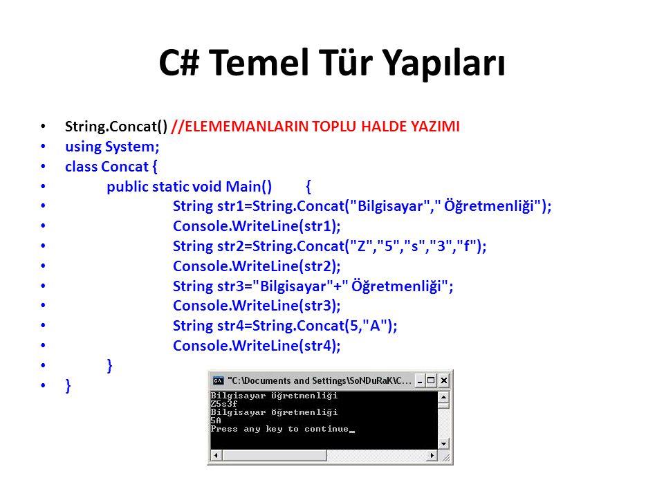 C# Temel Tür Yapıları String.Concat() //ELEMEMANLARIN TOPLU HALDE YAZIMI. using System; class Concat {
