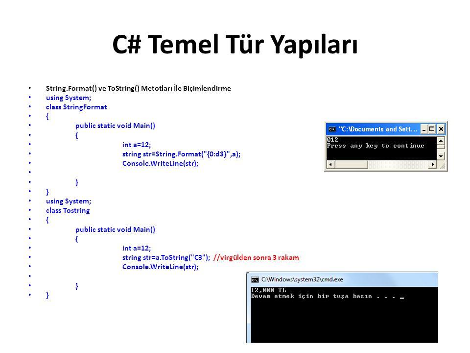 C# Temel Tür Yapıları String.Format() ve ToString() Metotları İle Biçimlendirme. using System; class StringFormat.