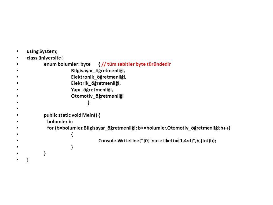 using System; class üniversite{ enum bolumler: byte { // tüm sabitler byte türündedir. Bilgisayar_öğretmenliği,
