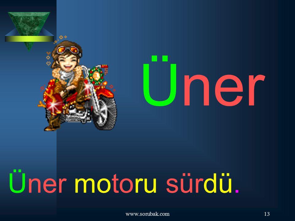 Üner Üner motoru sürdü. www.sorubak.com