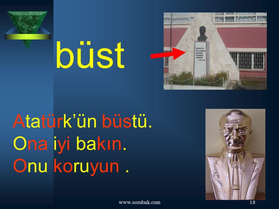 büst Atatürk'ün büstü. Ona iyi bakın. Onu koruyun . www.sorubak.com
