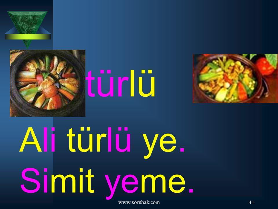 türlü Ali türlü ye. Simit yeme. www.sorubak.com
