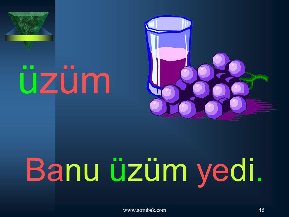 üzüm Banu üzüm yedi. www.sorubak.com