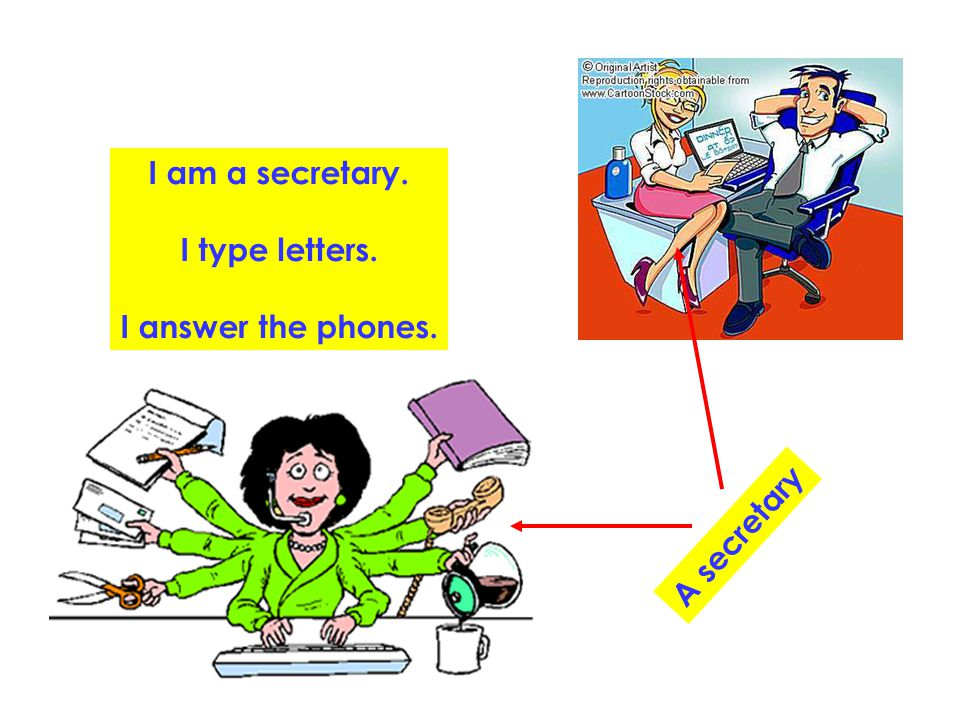 I am a secretary. I type letters. I answer the phones. A secretary