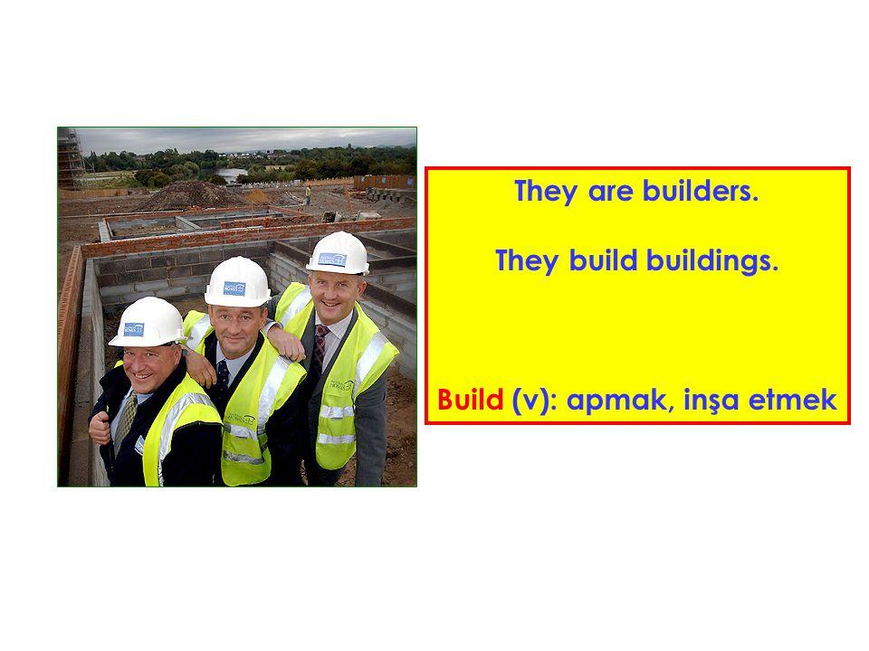 Build (v): apmak, inşa etmek