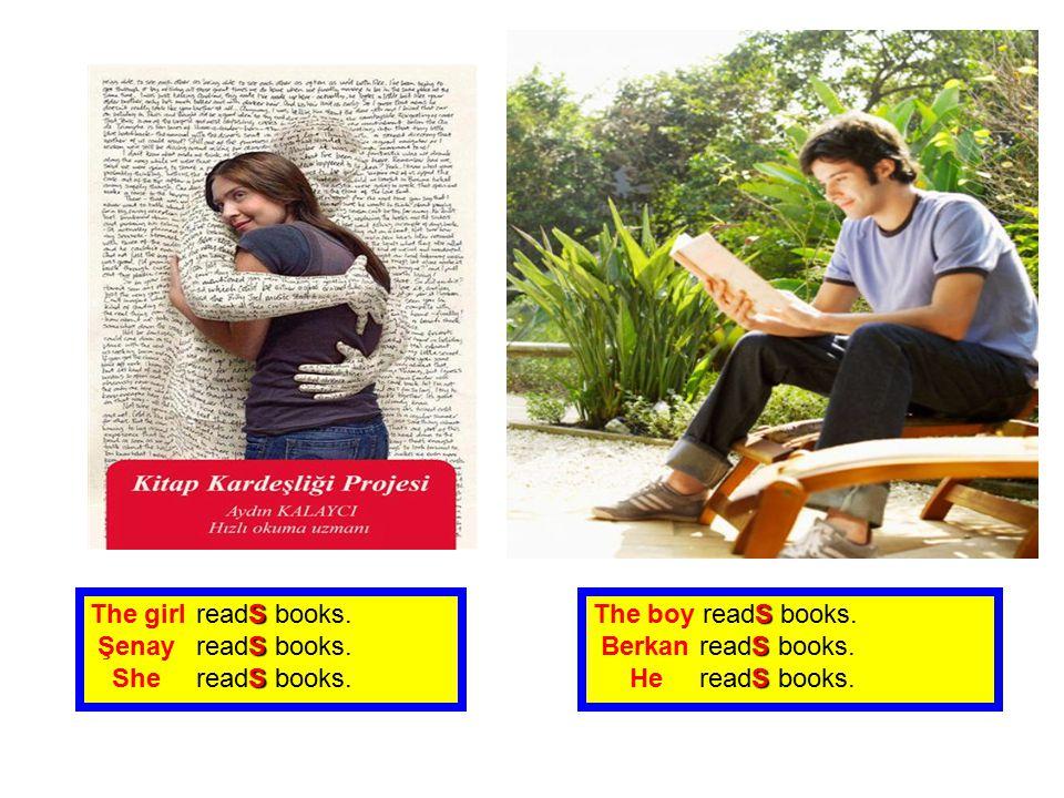 The girl readS books. Şenay readS books. She readS books. The boy readS books. Berkan readS books.