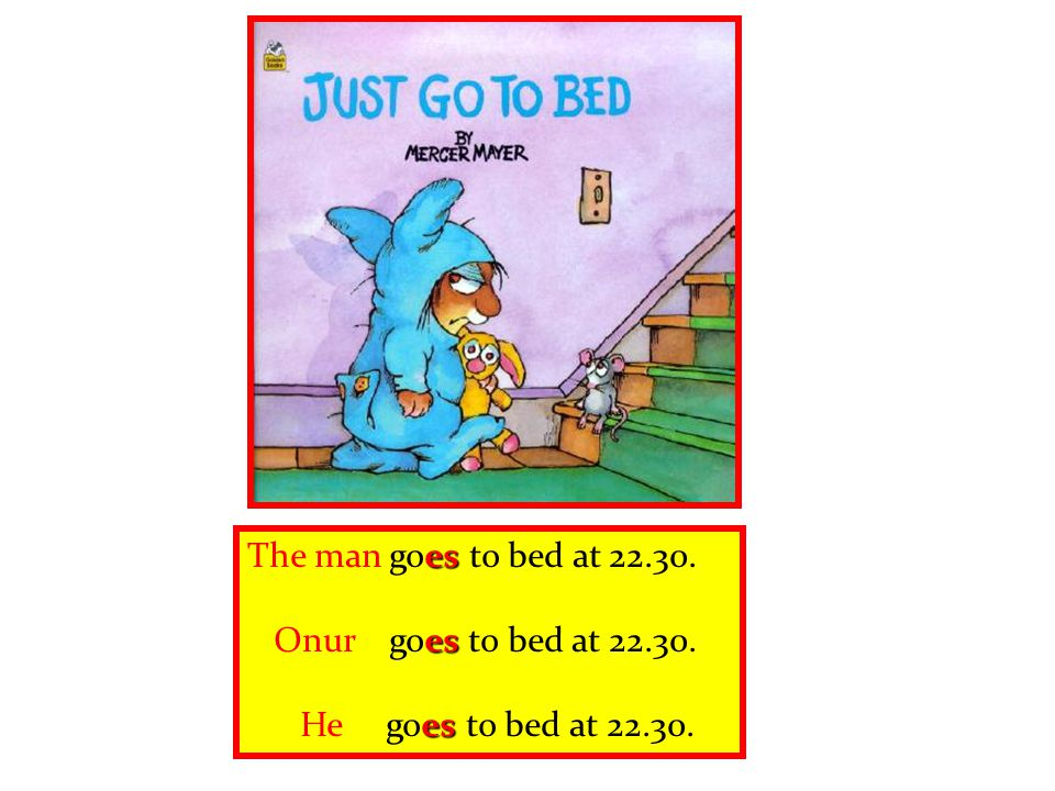 The man goes to bed at Onur goes to bed at He goes to bed at