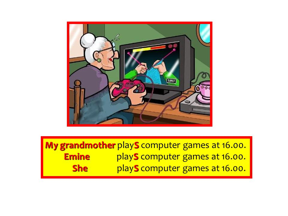 My grandmother playS computer games at 16.00.