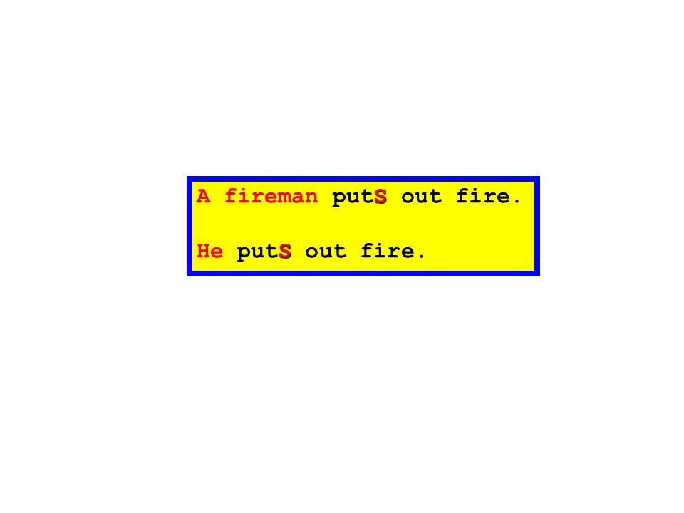 A fireman putS out fire. He putS out fire.