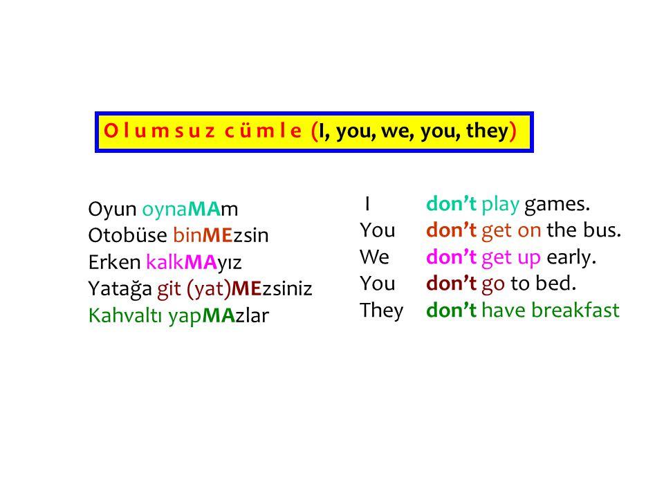 O l u m s u z c ü m l e (I, you, we, you, they)
