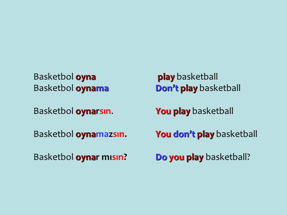 Basketbol oyna Basketbol oynama. Basketbol oynarsın. Basketbol oynamazsın. Basketbol oynar mısın