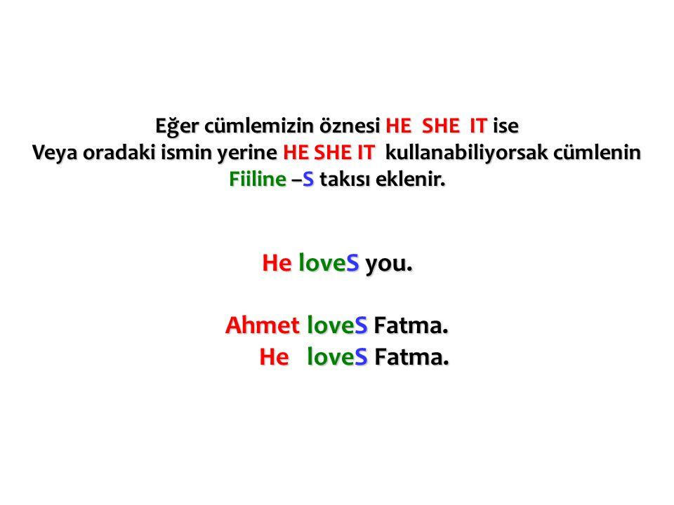 He loveS you. Ahmet loveS Fatma.
