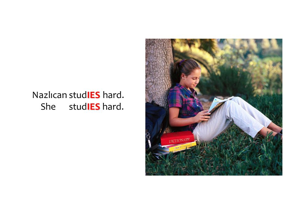 Nazlıcan studIES hard. She studIES hard.