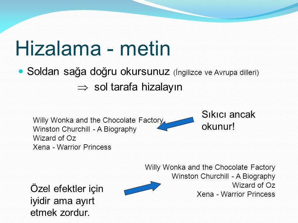 Hizalama - metin Soldan sağa doğru okursunuz (İngilizce ve Avrupa dilleri)  sol tarafa hizalayın.