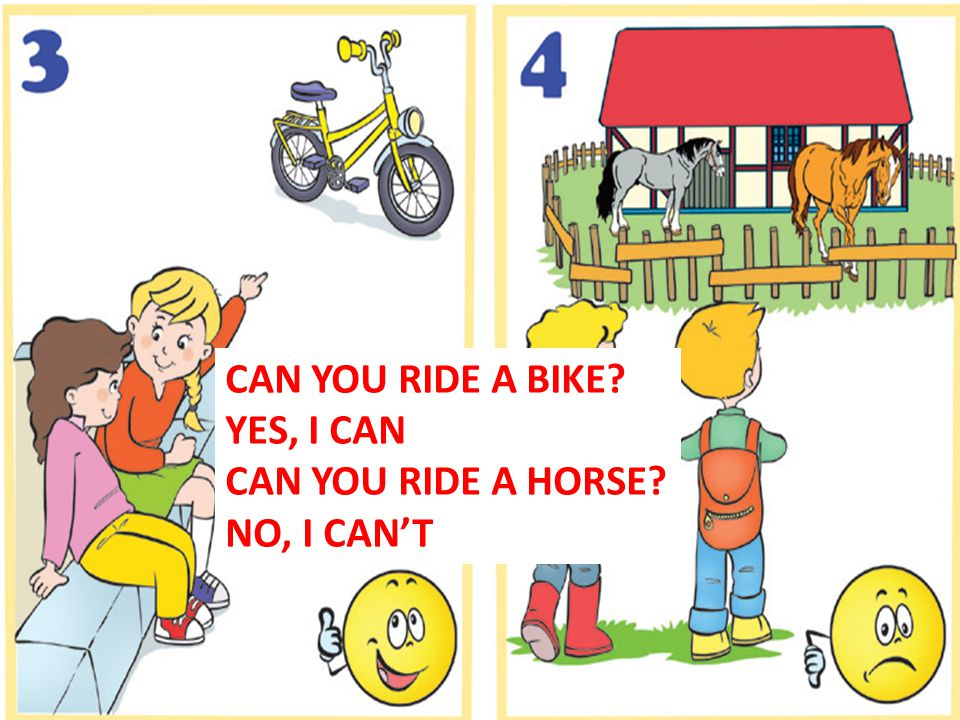 CAN YOU RIDE A BIKE YES, I CAN CAN YOU RIDE A HORSE NO, I CAN'T