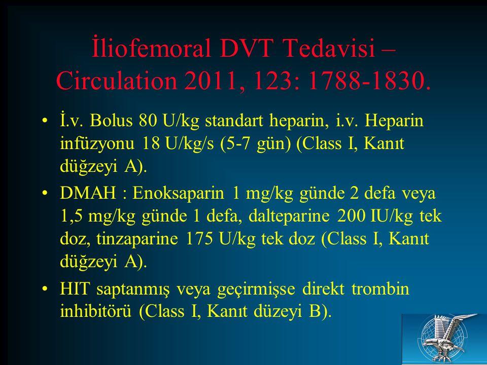 İliofemoral DVT Tedavisi – Circulation 2011, 123: 1788-1830.