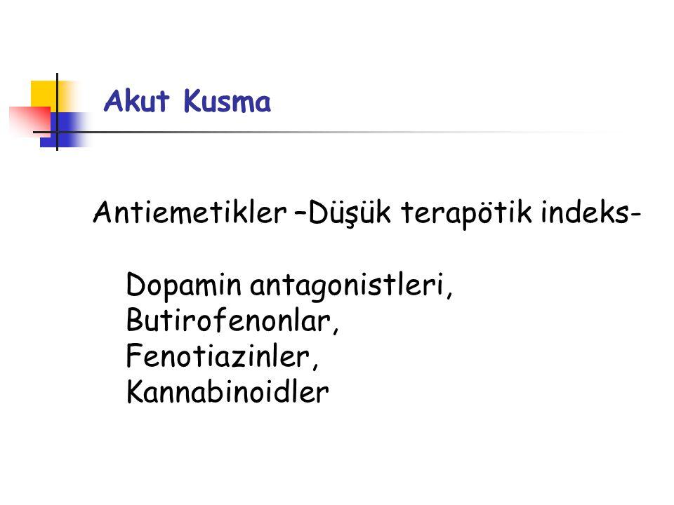 Akut Kusma Antiemetikler –Düşük terapötik indeks- Dopamin antagonistleri, Butirofenonlar, Fenotiazinler,