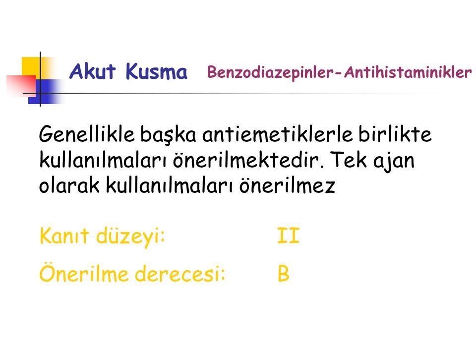 Akut Kusma Benzodiazepinler-Antihistaminikler.