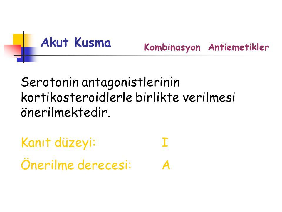 Akut Kusma Kombinasyon Antiemetikler. Serotonin antagonistlerinin kortikosteroidlerle birlikte verilmesi önerilmektedir.