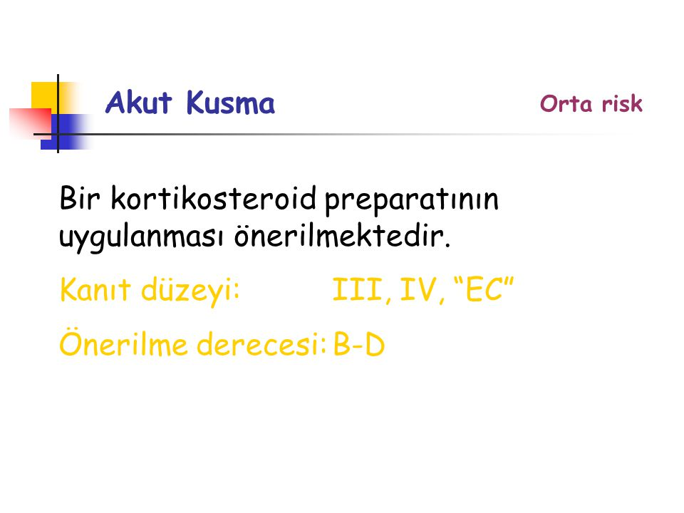 Bir kortikosteroid preparatının uygulanması önerilmektedir.