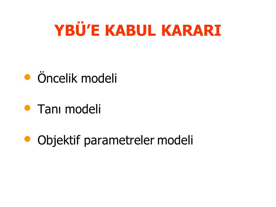 YBÜ'E KABUL KARARI Öncelik modeli Tanı modeli
