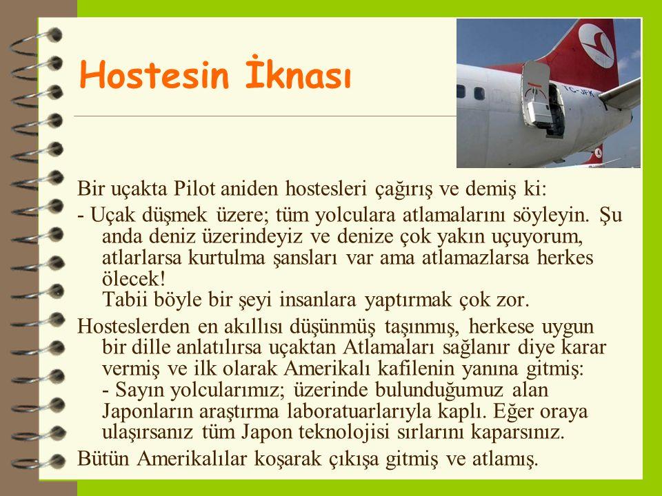 Hostesin İknası Bir uçakta Pilot aniden hostesleri çağırış ve demiş ki: