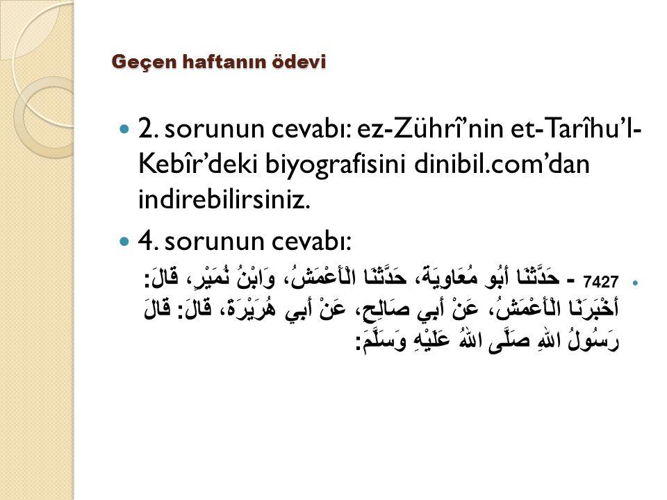 Geçen haftanın ödevi 2. sorunun cevabı: ez-Zührî'nin et-Tarîhu'l- Kebîr'deki biyografisini dinibil.com'dan indirebilirsiniz.