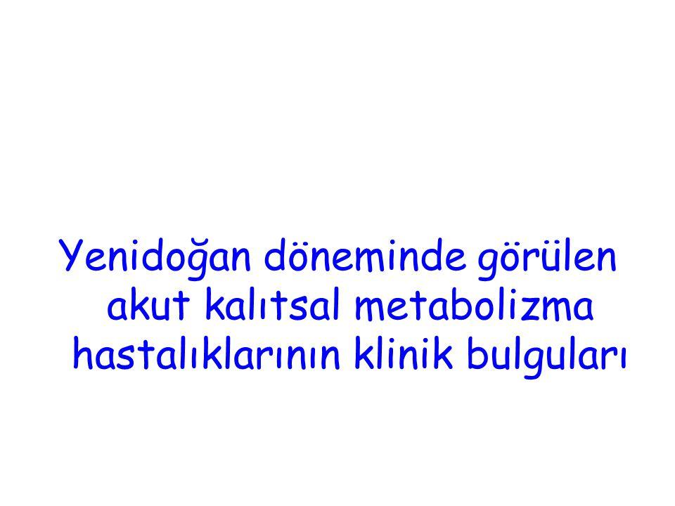 Yenidoğan döneminde görülen akut kalıtsal metabolizma hastalıklarının klinik bulguları