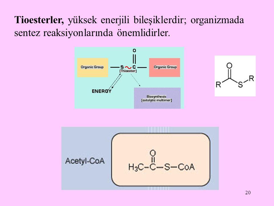 Tioesterler, yüksek enerjili bileşiklerdir; organizmada sentez reaksiyonlarında önemlidirler.